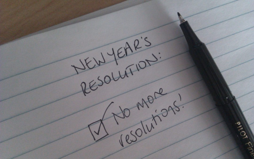 Six Reasons Why I Refuse To Make Resolutions