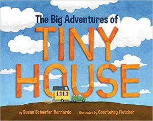 The Big Adventures of Tiny House by Susan Schaefer Bernardo