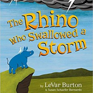 The Rhino Who Swallowed a Storm by LaVar Burton