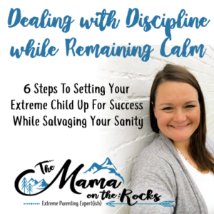 Dealing with Discipline while Remaining Calm | 6 Steps To Setting Your Extreme Child Up For Success While Salvaging Your Sanity