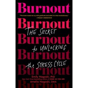 Burnout: The Secret to Unlocking the Stress Cycle by Emily Nagoski, PhD | The Mama On The Rocks