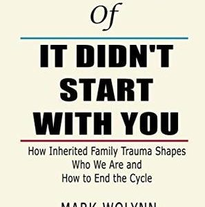 It Didn't Start with You: How Inherited Family Trauma Shapes Who We Are and How to End the Cycle by Mark Wolynn | The Mama On The Rocks