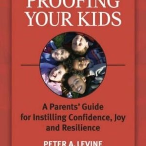 Trauma-Proofing Your Kids: A Parents' Guide for Instilling Confidence, Joy and Resilience by Peter A. Levine, PhD | The Mama On The Rocks